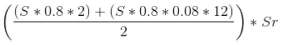 (((S * 0.8 * 2) + (S * 0.8 * 0.08 * 12)) / 2) * Sr